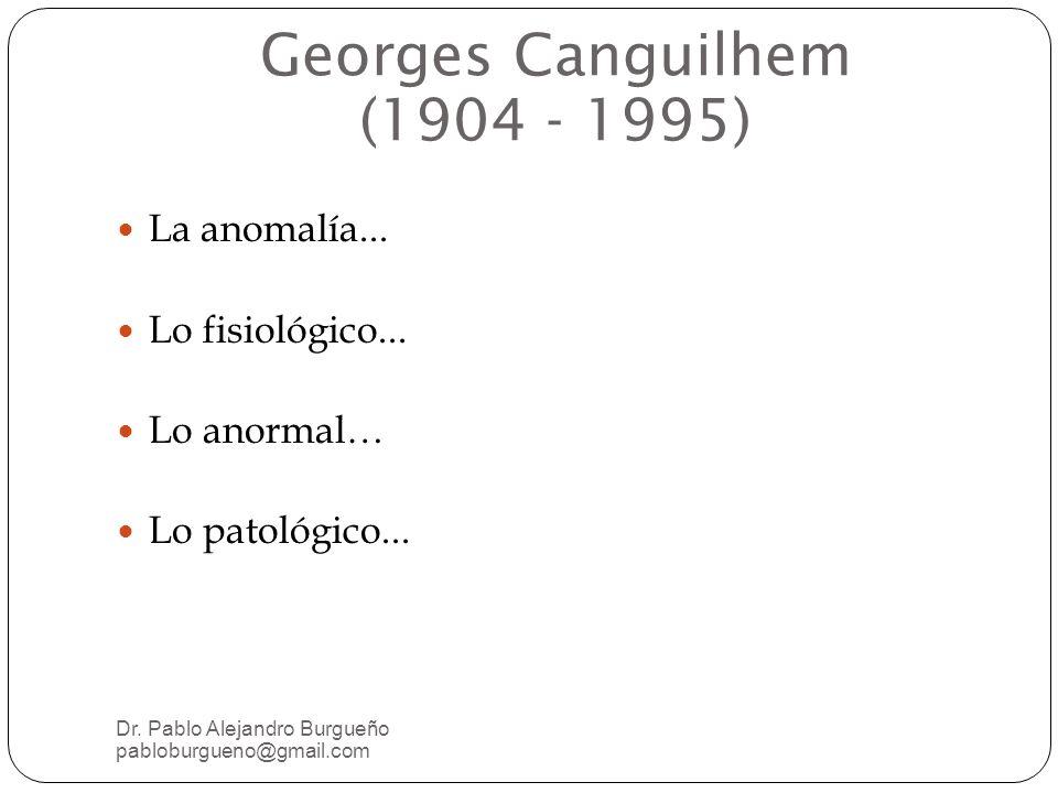 Georges Canguilhem (1904 - 1995) La anomalía...Lo fisiológico...