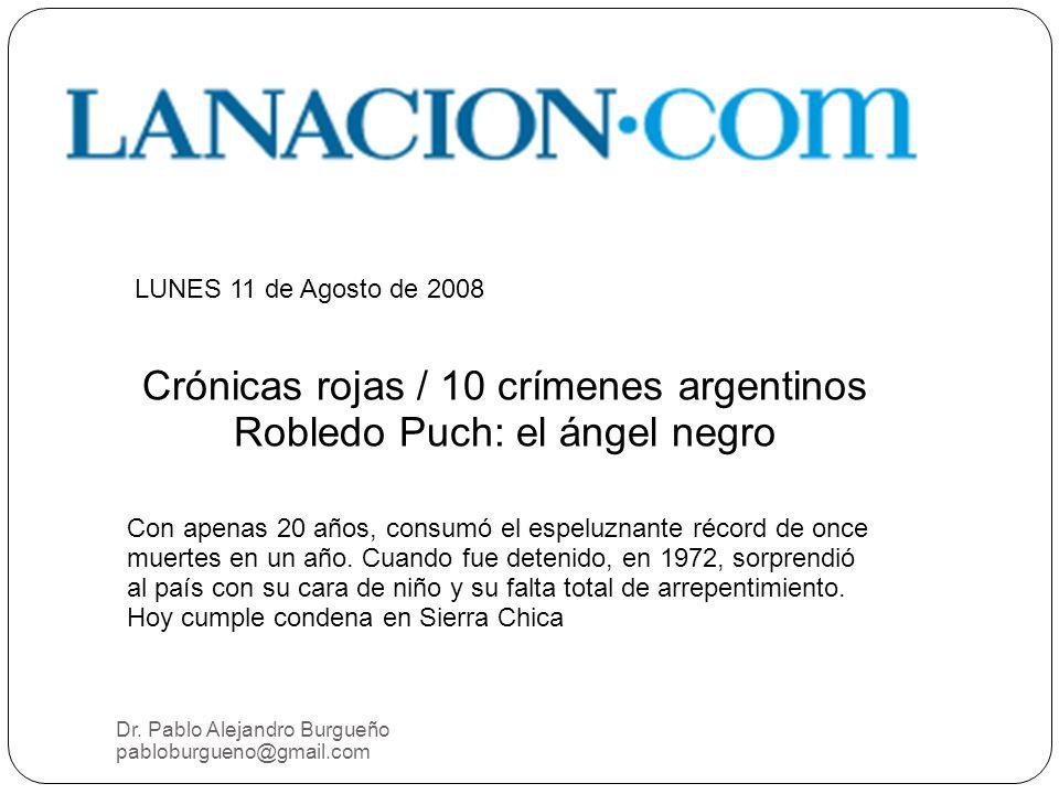 Dr. Pablo Alejandro Burgueño pabloburgueno@gmail.com LUNES 11 de Agosto de 2008 Crónicas rojas / 10 crímenes argentinos Robledo Puch: el ángel negro C