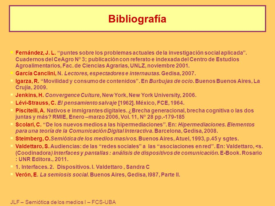 JLF – Semiótica de los medios I – FCS-UBA Fernández, J. L. puntes sobre los problemas actuales de la investigación social aplicada. Cuadernos del CeAg