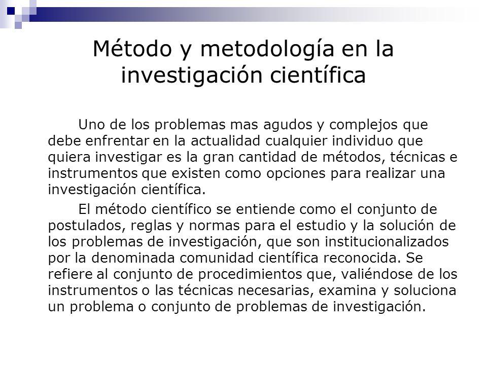 Método y metodología en la investigación científica Uno de los problemas mas agudos y complejos que debe enfrentar en la actualidad cualquier individu