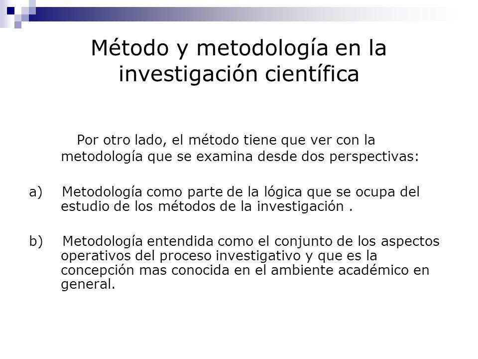 Método y metodología en la investigación científica Por otro lado, el método tiene que ver con la metodología que se examina desde dos perspectivas: a