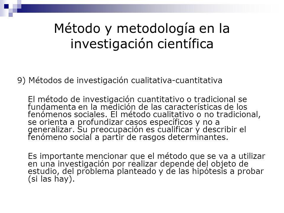 Método y metodología en la investigación científica 9) Métodos de investigación cualitativa-cuantitativa El método de investigación cuantitativo o tra