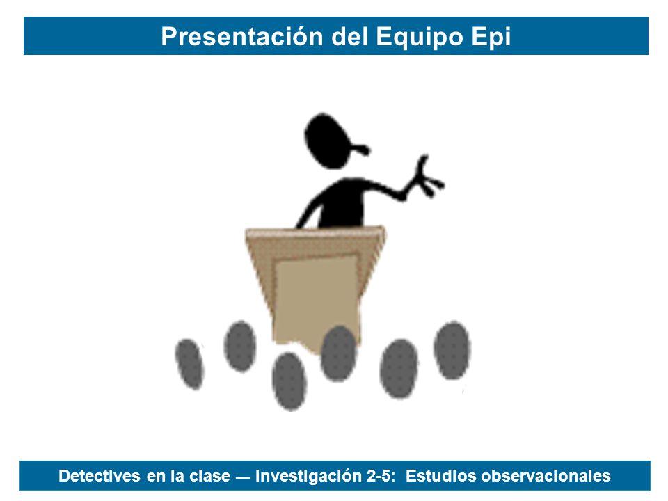 Presentación del Equipo Epi Detectives en la clase Investigación 2-5: Estudios observacionales