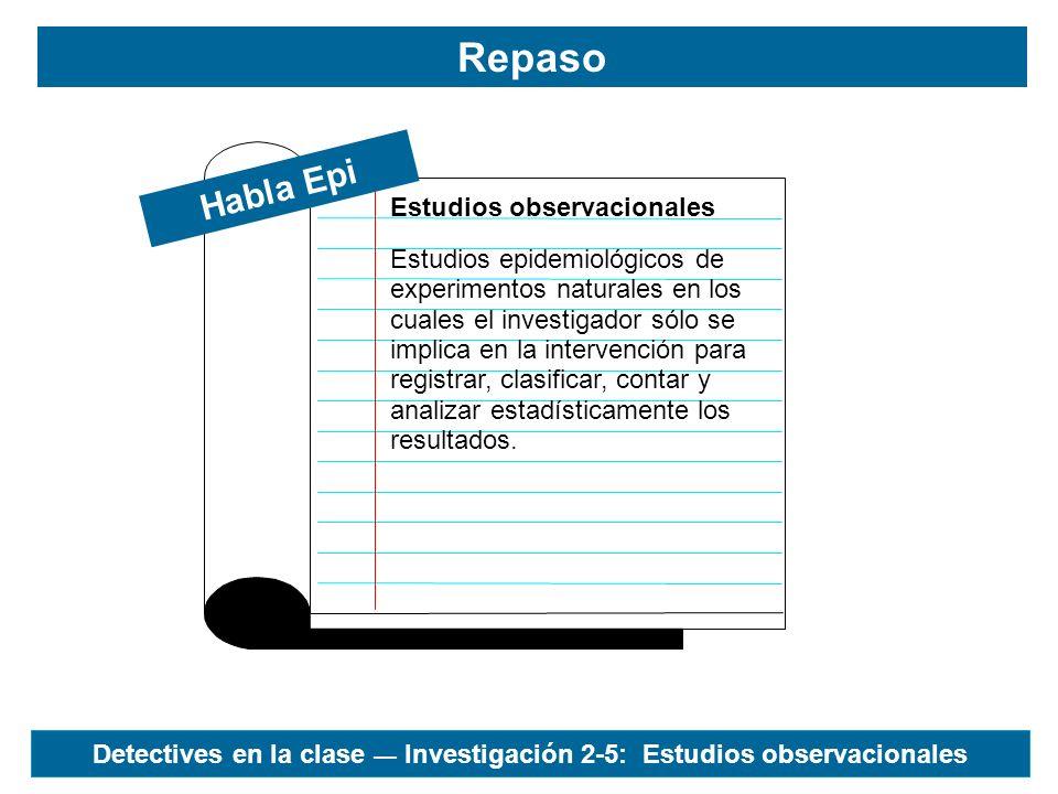 Habla Epi Repaso Estudios observacionales Estudios epidemiológicos de experimentos naturales en los cuales el investigador sólo se implica en la inter