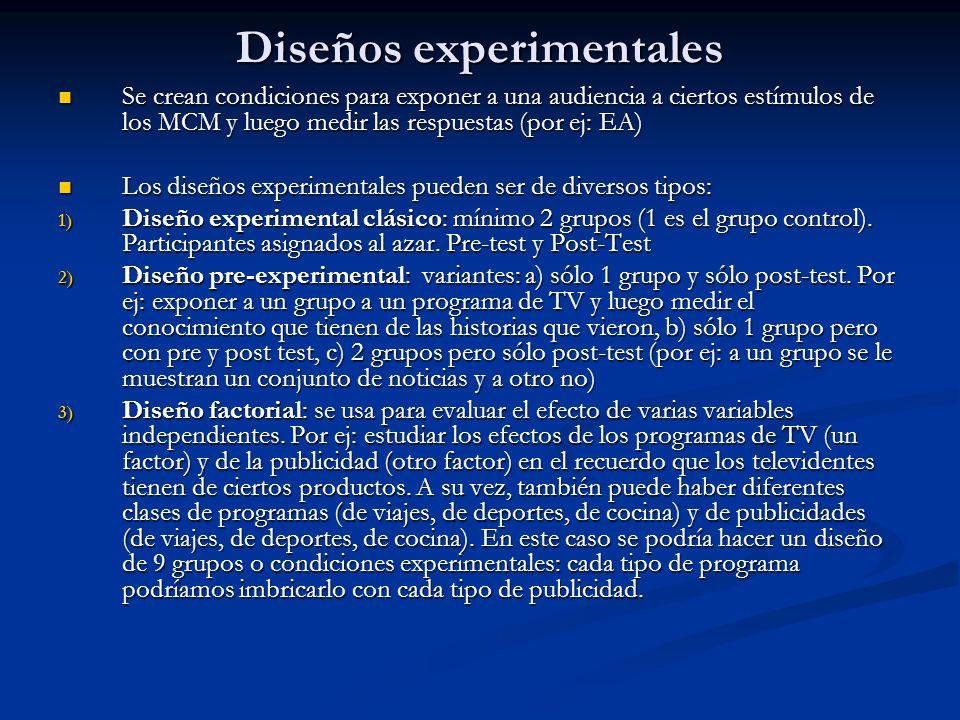 Diseños experimentales Se crean condiciones para exponer a una audiencia a ciertos estímulos de los MCM y luego medir las respuestas (por ej: EA) Se c