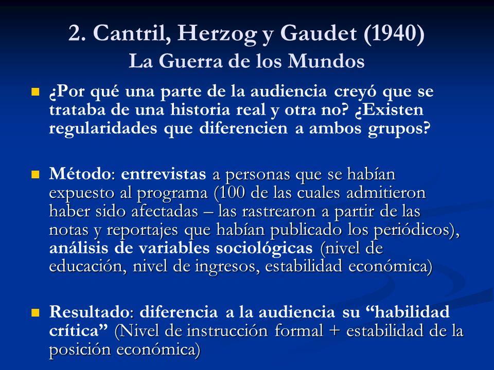 2. Cantril, Herzog y Gaudet (1940) La Guerra de los Mundos ¿Por qué una parte de la audiencia creyó que se trataba de una historia real y otra no? ¿Ex
