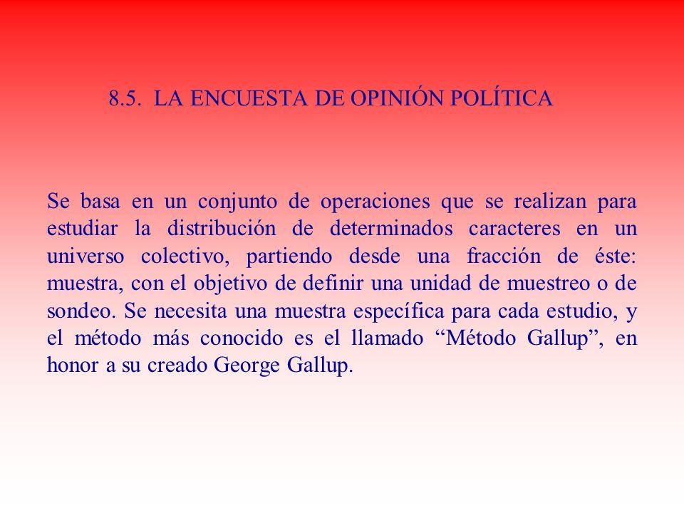 8.5. LA ENCUESTA DE OPINIÓN POLÍTICA Se basa en un conjunto de operaciones que se realizan para estudiar la distribución de determinados caracteres en