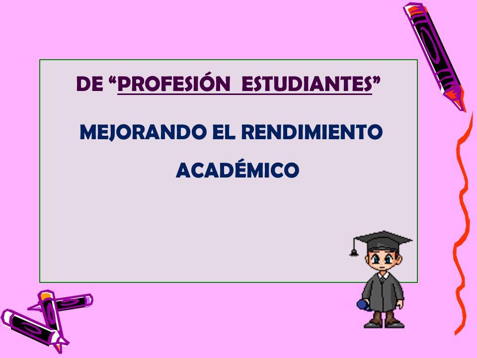 DE PROFESIÓN ESTUDIANTES MEJORANDO EL RENDIMIENTO ACADÉMICO