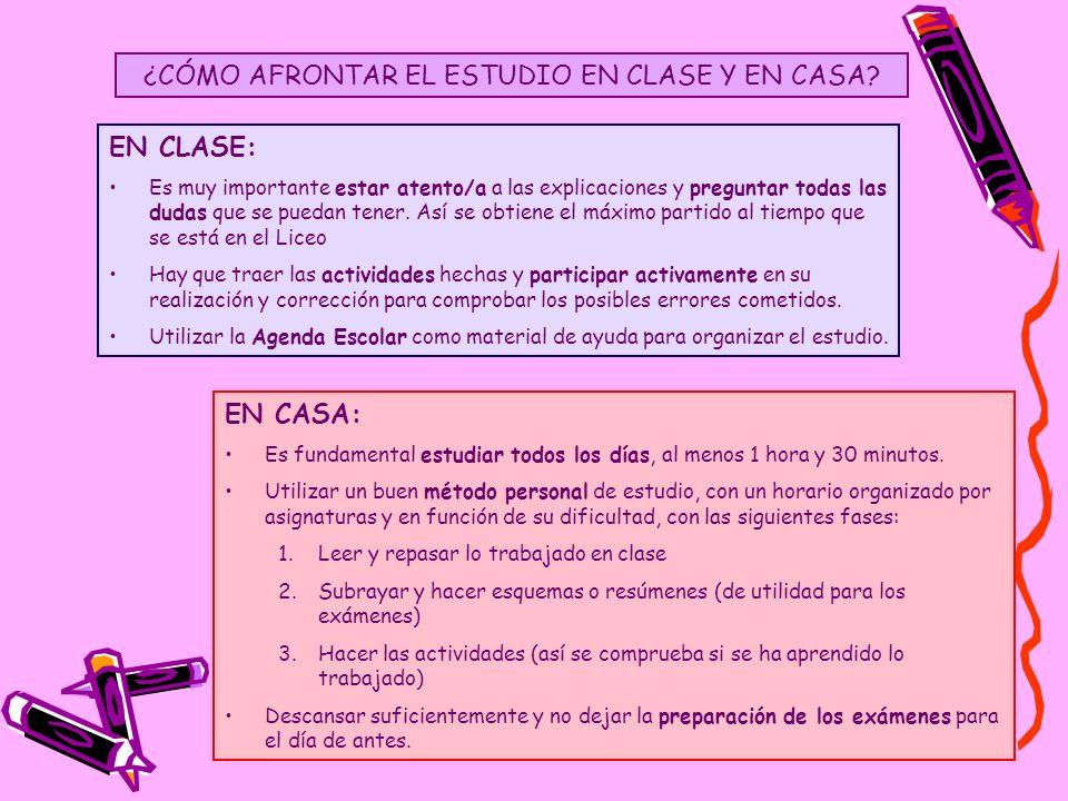 ¿CÓMO AFRONTAR EL ESTUDIO EN CLASE Y EN CASA? EN CLASE: Es muy importante estar atento/a a las explicaciones y preguntar todas las dudas que se puedan