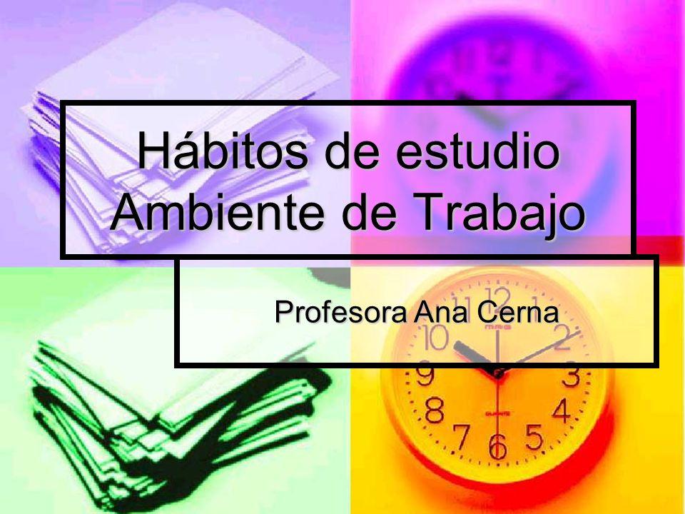 Hábitos de estudio Ambiente de Trabajo Profesora Ana Cerna