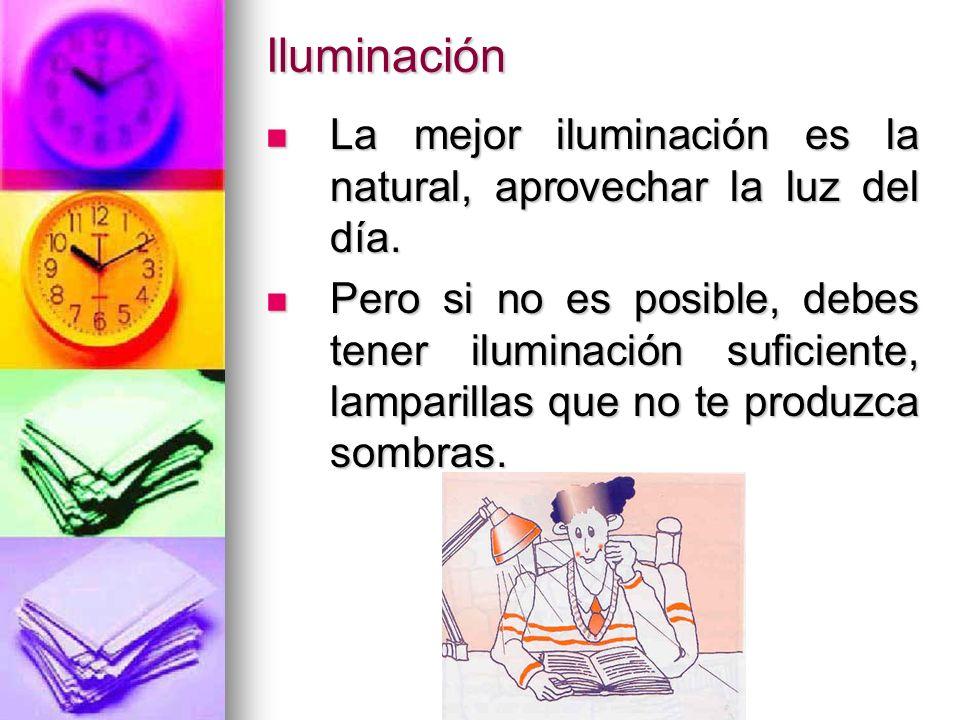 Iluminación La mejor iluminación es la natural, aprovechar la luz del día. La mejor iluminación es la natural, aprovechar la luz del día. Pero si no e