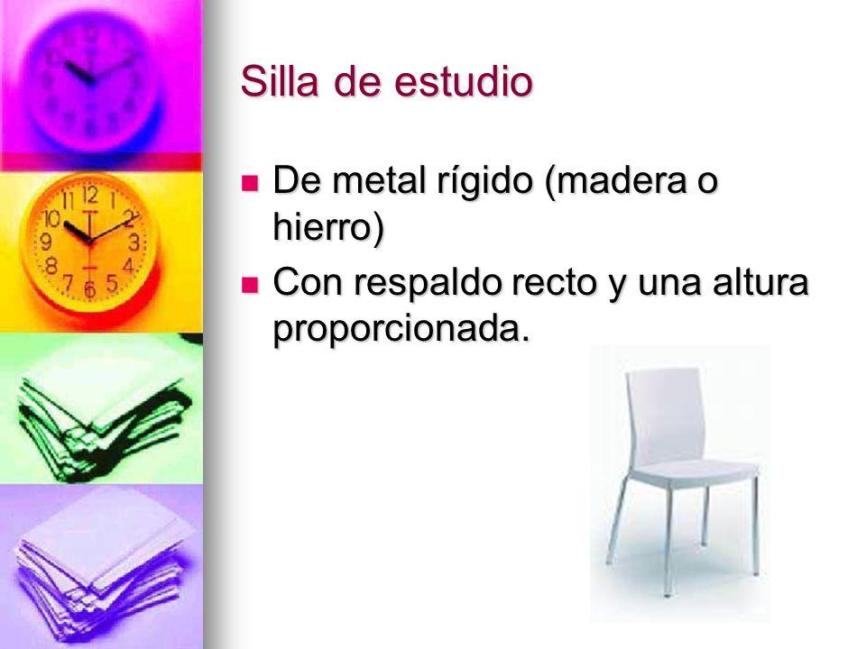 Silla de estudio De metal rígido (madera o hierro) De metal rígido (madera o hierro) Con respaldo recto y una altura proporcionada. Con respaldo recto