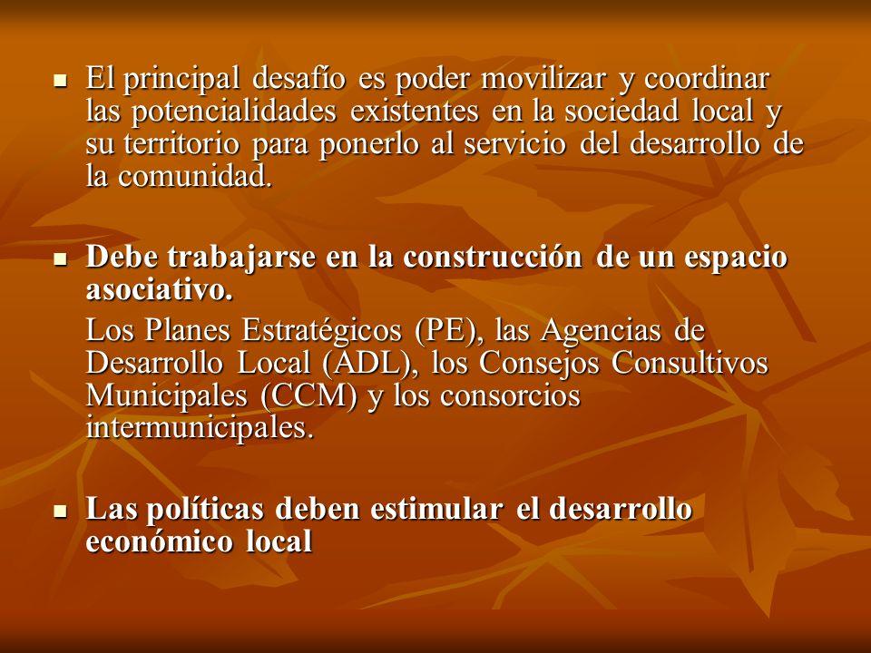 El principal desafío es poder movilizar y coordinar las potencialidades existentes en la sociedad local y su territorio para ponerlo al servicio del d
