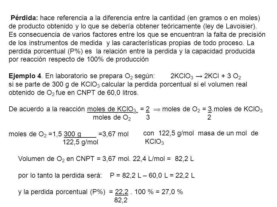 Pérdida: hace referencia a la diferencia entre la cantidad (en gramos o en moles) de producto obtenido y lo que se debería obtener teóricamente (ley d