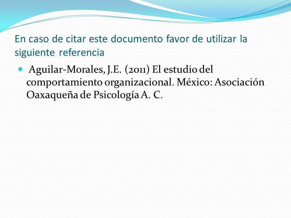 En caso de citar este documento favor de utilizar la siguiente referencia Aguilar-Morales, J.E. (2011) El estudio del comportamiento organizacional. M