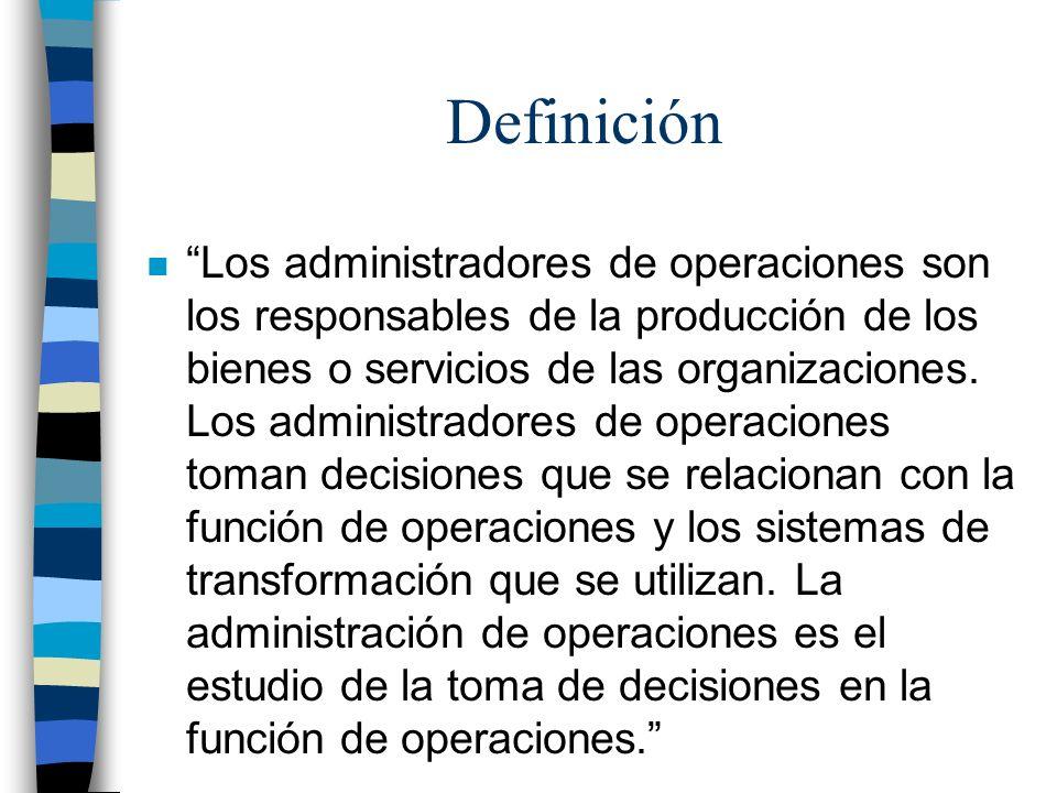 Claves de la definición n Operaciones es una función (como marketing o finanzas), cuyos nombres varían según la empresa.