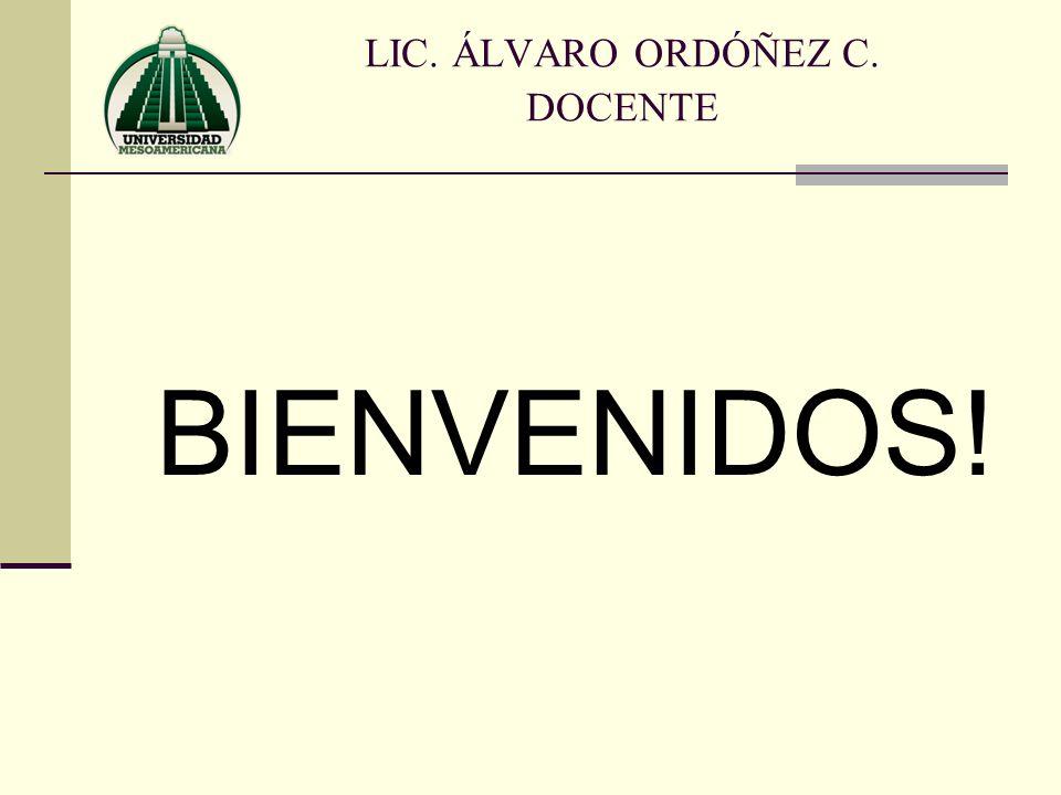BIENVENIDOS! LIC. ÁLVARO ORDÓÑEZ C. DOCENTE