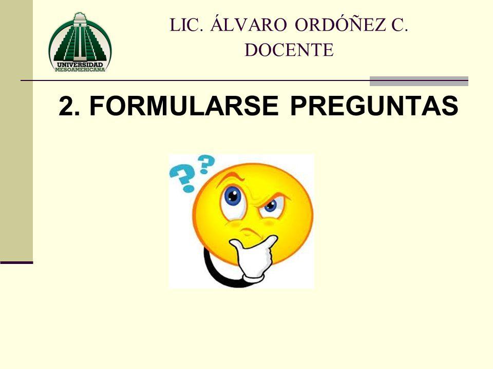 2. FORMULARSE PREGUNTAS LIC. ÁLVARO ORDÓÑEZ C. DOCENTE