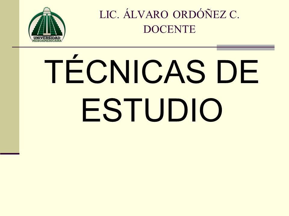 TÉCNICAS DE ESTUDIO LIC. ÁLVARO ORDÓÑEZ C. DOCENTE