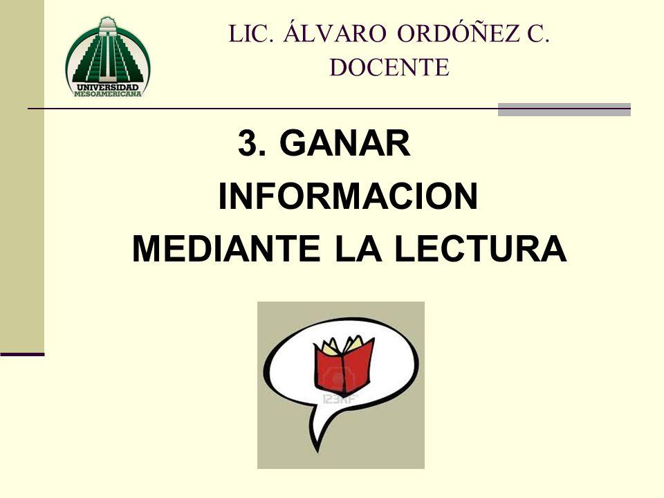 3. GANAR INFORMACION MEDIANTE LA LECTURA LIC. ÁLVARO ORDÓÑEZ C. DOCENTE