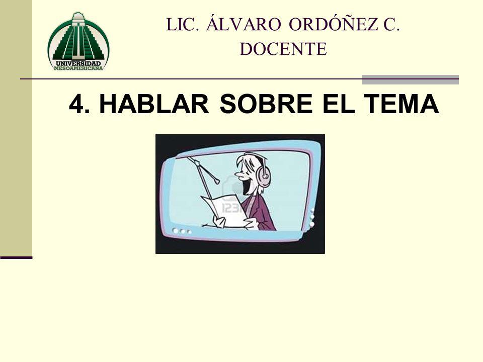 4. HABLAR SOBRE EL TEMA LIC. ÁLVARO ORDÓÑEZ C. DOCENTE