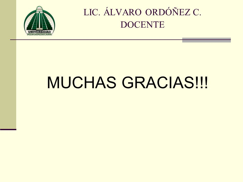 LIC. ÁLVARO ORDÓÑEZ C. DOCENTE MUCHAS GRACIAS!!!