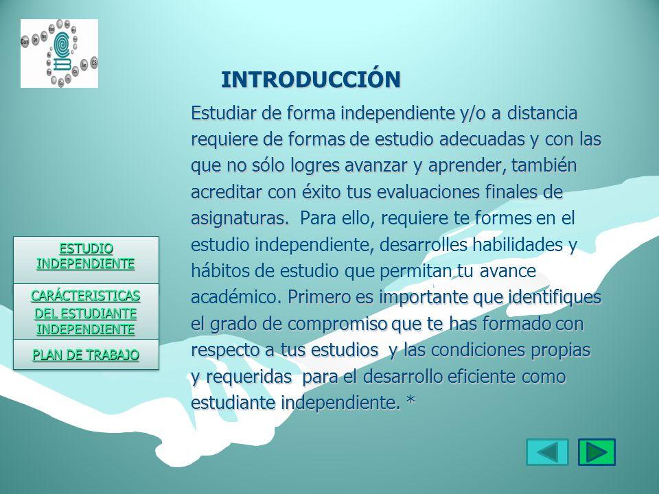 DEFINICION DEL ESTUDIO INDEPENDIENTE DEFINICION DEL ESTUDIO INDEPENDIENTE El estudio independiente es la forma de aprender a aprender, la capacidad de independencia de criterio, toma de decisiones, resolución de problemas en forma individual o trabajo de grupo.