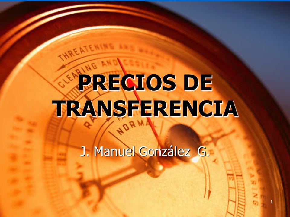 1 PRECIOS DE TRANSFERENCIA J. Manuel González G.
