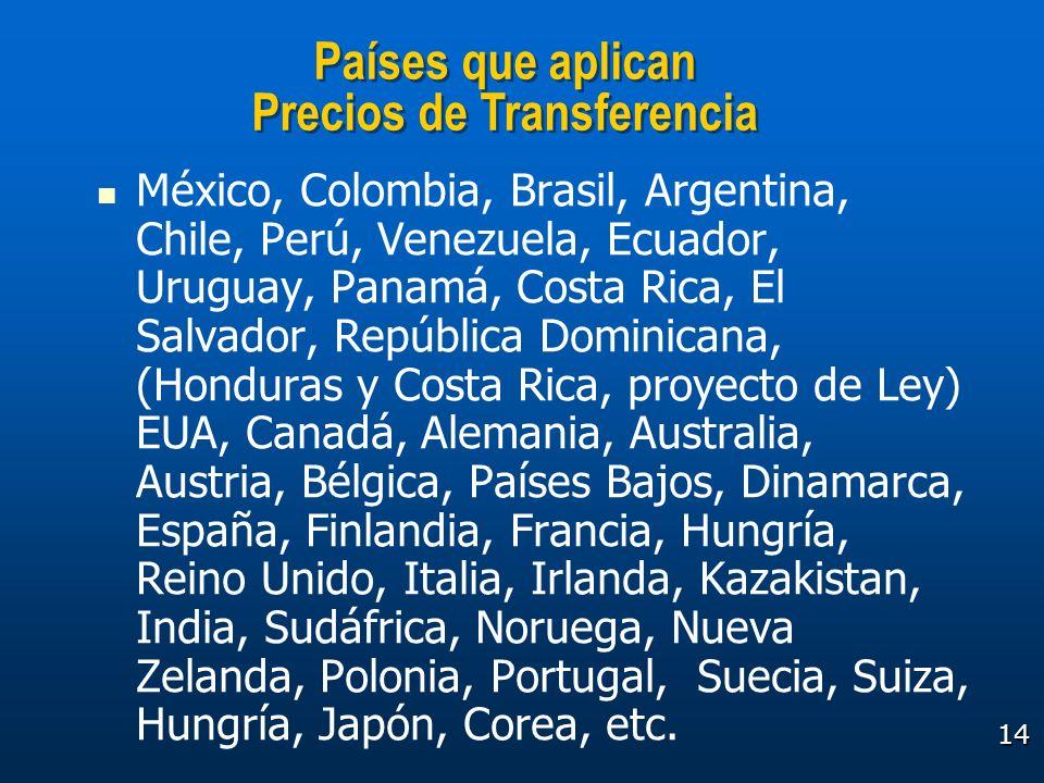 14 Países que aplican Precios de Transferencia México, Colombia, Brasil, Argentina, Chile, Perú, Venezuela, Ecuador, Uruguay, Panamá, Costa Rica, El S