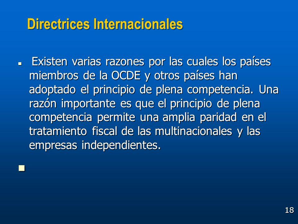 18 Directrices Internacionales Existen varias razones por las cuales los países miembros de la OCDE y otros países han adoptado el principio de plena