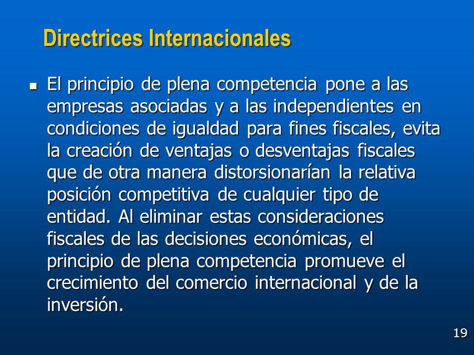 19 Directrices Internacionales El principio de plena competencia pone a las empresas asociadas y a las independientes en condiciones de igualdad para