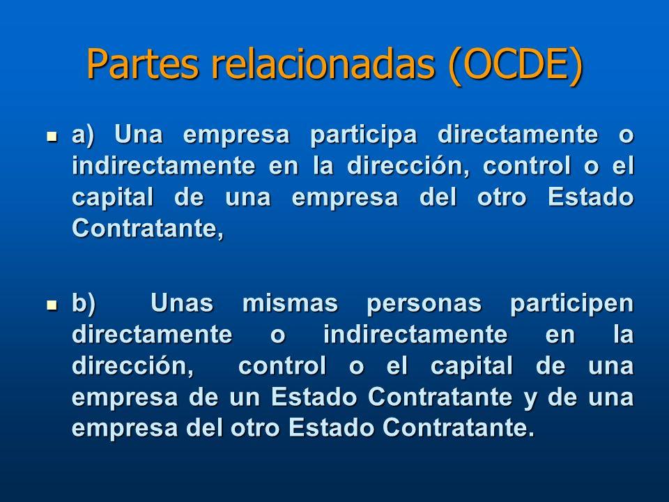 Partes relacionadas (OCDE) a) Una empresa participa directamente o indirectamente en la dirección, control o el capital de una empresa del otro Estado