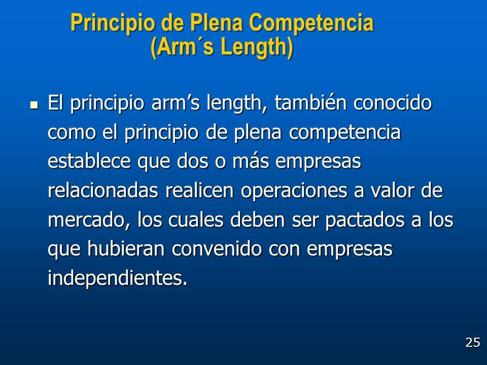 25 El principio arms length, también conocido como el principio de plena competencia establece que dos o más empresas relacionadas realicen operacione