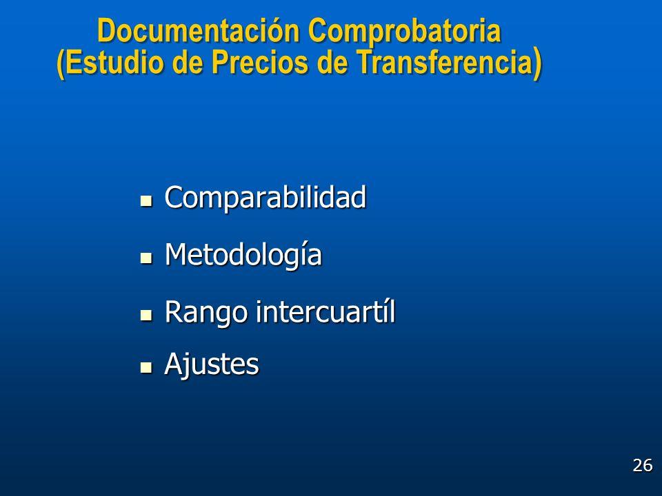 26 Documentación Comprobatoria (Estudio de Precios de Transferencia ) Documentación Comprobatoria (Estudio de Precios de Transferencia ) Comparabilida