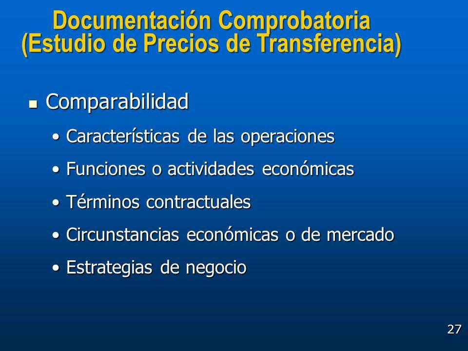 27 Documentación Comprobatoria (Estudio de Precios de Transferencia) Documentación Comprobatoria (Estudio de Precios de Transferencia) Comparabilidad