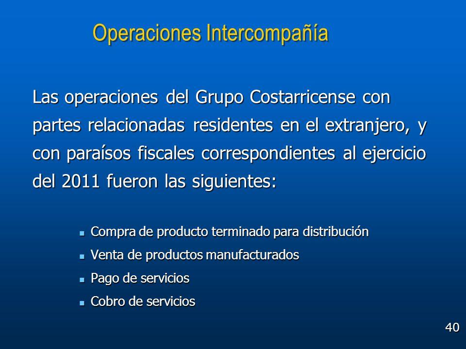 40 Operaciones Intercompañía Las operaciones del Grupo Costarricense con partes relacionadas residentes en el extranjero, y con paraísos fiscales corr