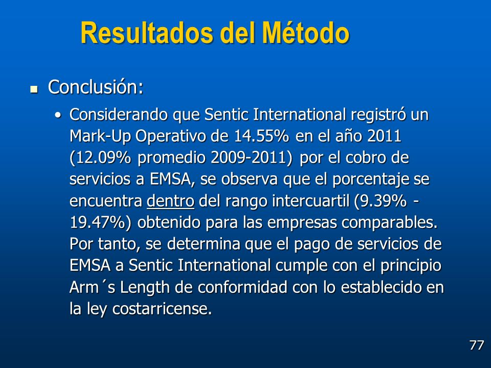 77 Resultados del Método Conclusión: Conclusión: Considerando que Sentic International registró un Mark-Up Operativo de 14.55% en el año 2011 (12.09%