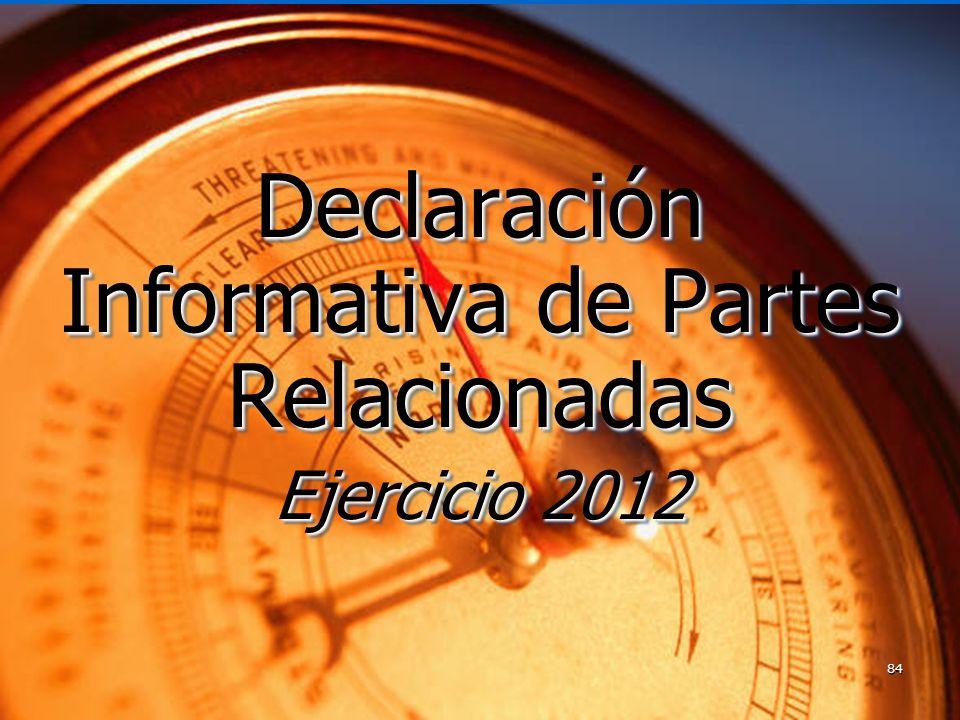 84 Declaración Informativa de Partes Relacionadas Ejercicio 2012 Declaración Informativa de Partes Relacionadas Ejercicio 2012