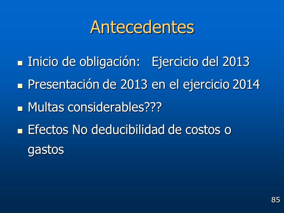 85 Antecedentes Inicio de obligación: Ejercicio del 2013 Inicio de obligación: Ejercicio del 2013 Presentación de 2013 en el ejercicio 2014 Presentaci