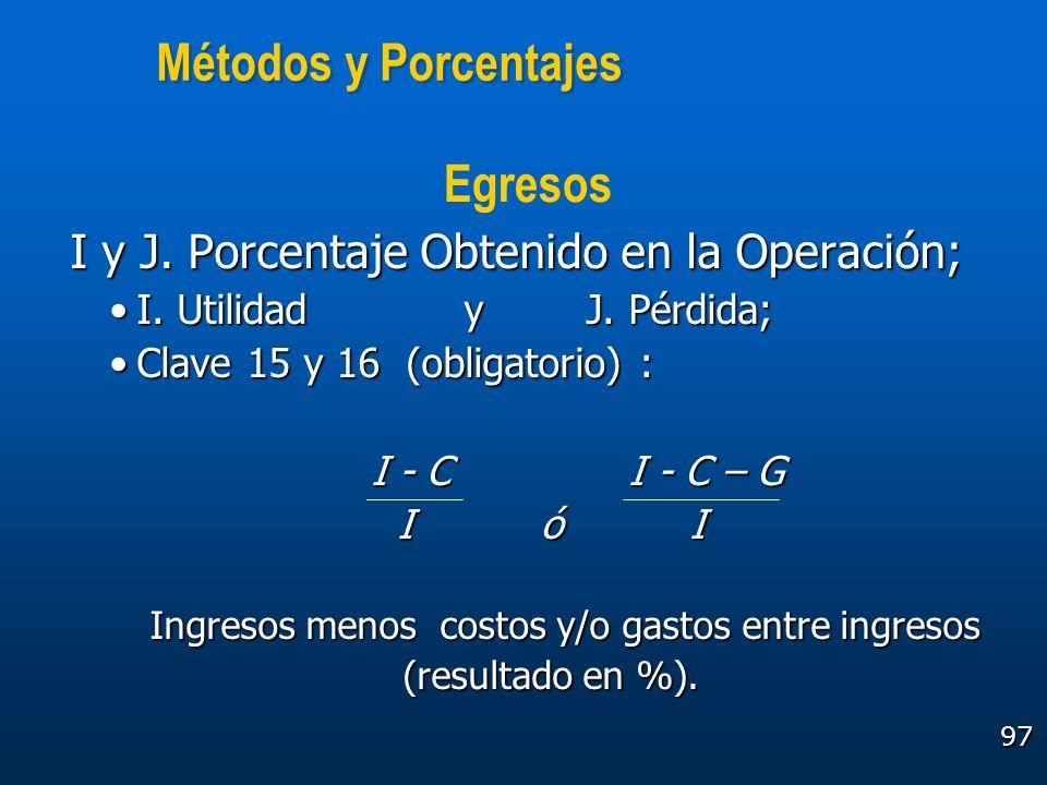 97 Métodos y Porcentajes I y J. Porcentaje Obtenido en la Operación; I. Utilidad y J. Pérdida;I. Utilidad y J. Pérdida; Clave 15 y 16 (obligatorio) :C