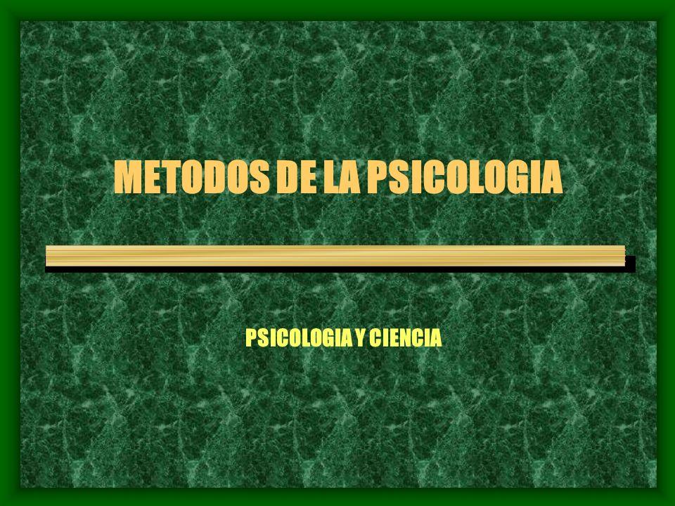METODOS DE LA PSICOLOGIA PSICOLOGIA Y CIENCIA