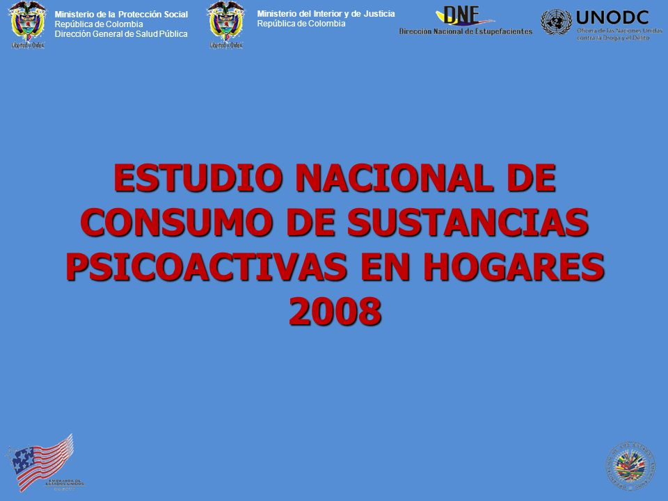 Ministerio de la Protección Social República de Colombia Dirección General de Salud Pública Ministerio del Interior y de Justicia República de Colombia ESTUDIO NACIONAL DE CONSUMO DE SUSTANCIAS PSICOACTIVAS EN HOGARES 2008