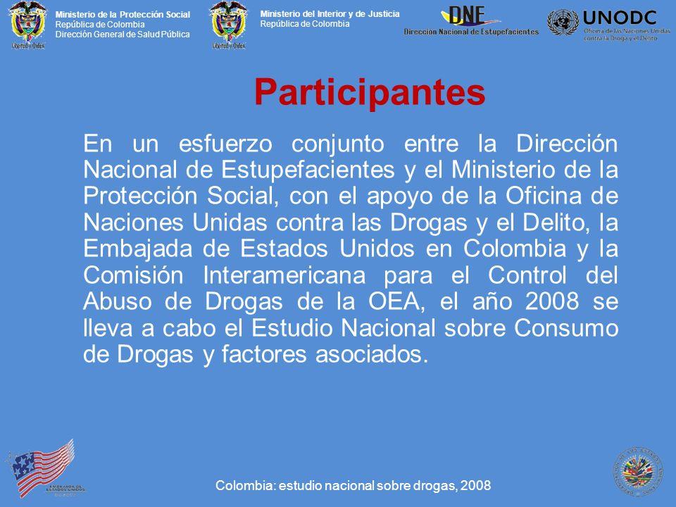 Ministerio de la Protección Social República de Colombia Dirección General de Salud Pública Ministerio del Interior y de Justicia República de Colombia Participantes En un esfuerzo conjunto entre la Dirección Nacional de Estupefacientes y el Ministerio de la Protección Social, con el apoyo de la Oficina de Naciones Unidas contra las Drogas y el Delito, la Embajada de Estados Unidos en Colombia y la Comisión Interamericana para el Control del Abuso de Drogas de la OEA, el año 2008 se lleva a cabo el Estudio Nacional sobre Consumo de Drogas y factores asociados.