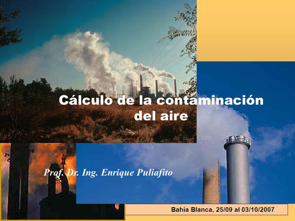 E. Puliafito Bahía Blanca, 25/09 al 03/10/2007 Cálculo de la contaminación del aire Prof. Dr. Ing. Enrique Puliafito