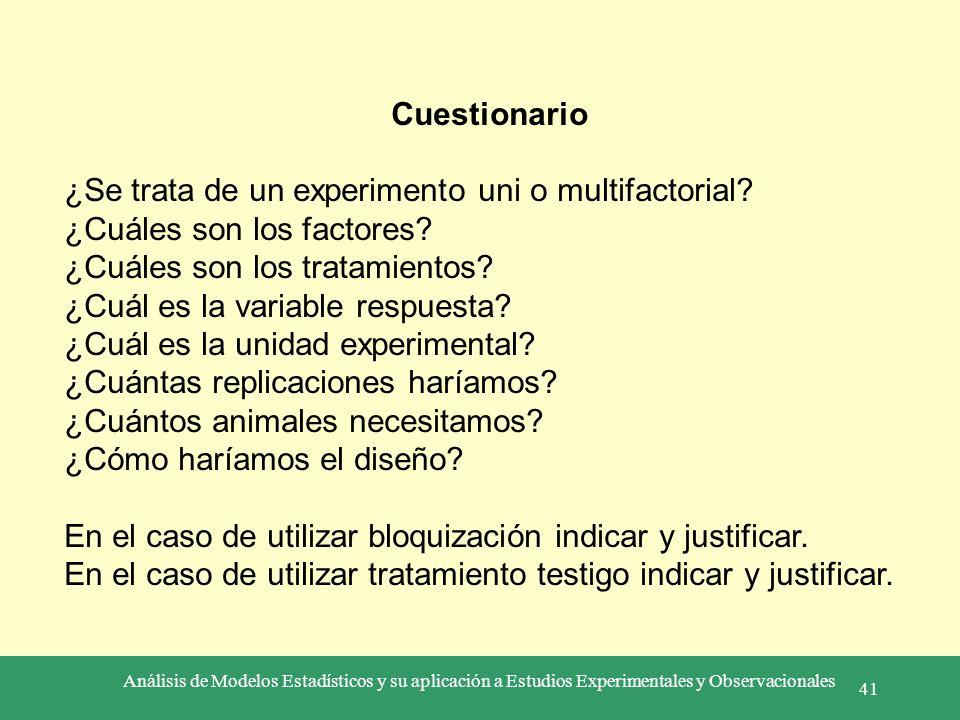 Análisis de Modelos Estadísticos y su aplicación a Estudios Experimentales y Observacionales 41 Cuestionario ¿Se trata de un experimento uni o multifa