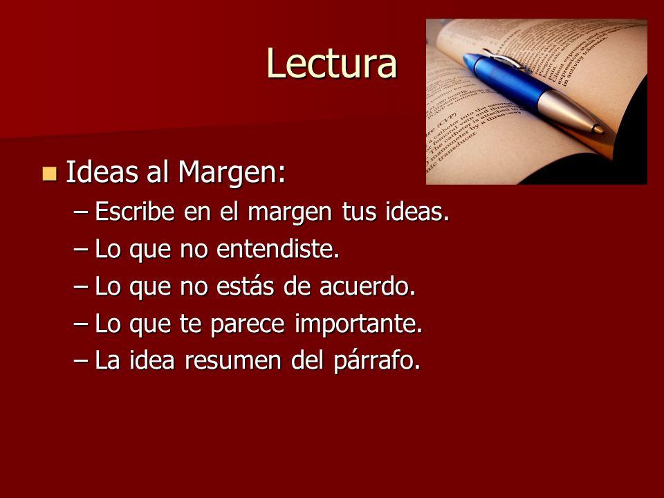 Lectura Ideas al Margen: Ideas al Margen: –Escribe en el margen tus ideas.
