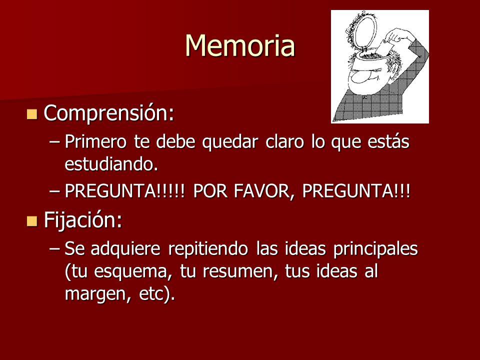 Memoria Comprensión: Comprensión: –Primero te debe quedar claro lo que estás estudiando.