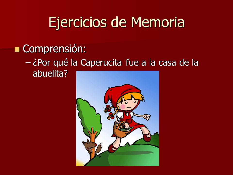 Ejercicios de Memoria Comprensión: Comprensión: –¿Por qué la Caperucita fue a la casa de la abuelita?