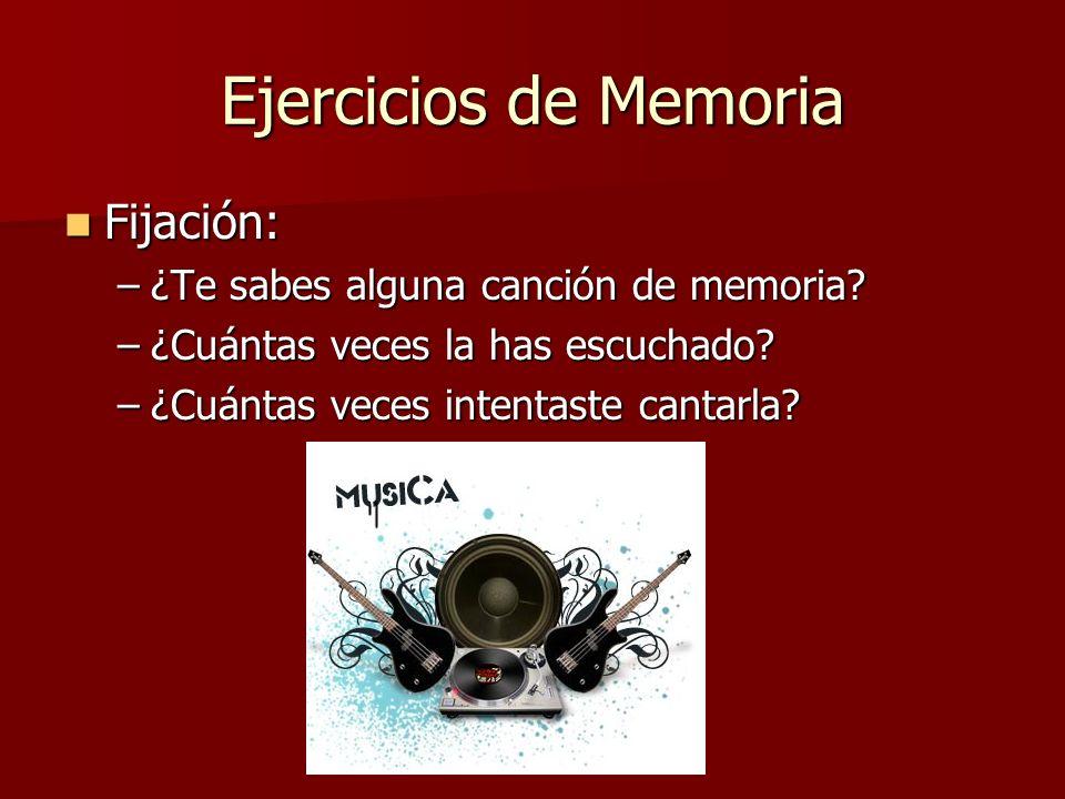 Ejercicios de Memoria Fijación: Fijación: –¿Te sabes alguna canción de memoria.