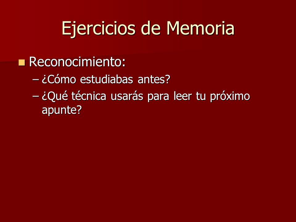 Ejercicios de Memoria Reconocimiento: Reconocimiento: –¿Cómo estudiabas antes.